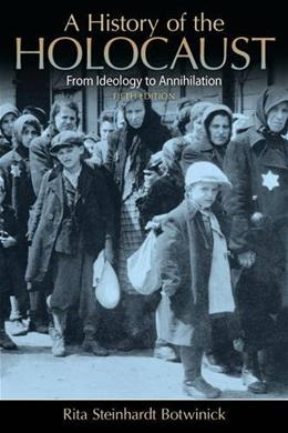 History of the Holocaust: From Ideology to Annihilation, by Botwinick, 5th Edition 9780205846894