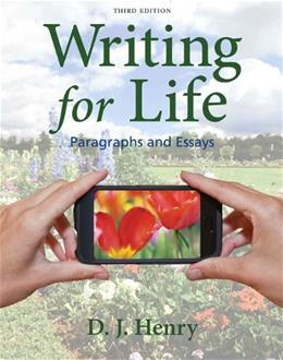 Writing for Life: Paragraphs and Essays, by Henry, 3rd Edition 9780205850259