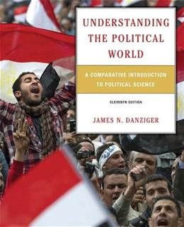 Understanding the Political World: A Comparative Introduction to Political Science (11th Edition) 9780205854929