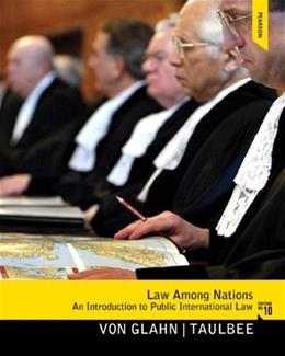 Law Among Nations: An Introduction to Public International Law, by von Glahn, 10th Edition 9780205855773