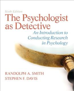 The Psychologist as Detective: An Introduction to Conducting Research in Psychology (6th Edition) 9780205859078