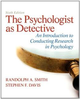 Psychologist as Detective: An Introduction to Conducting Research in Psychology, by Smith, 6th Edition 6 PKG 9780205861798