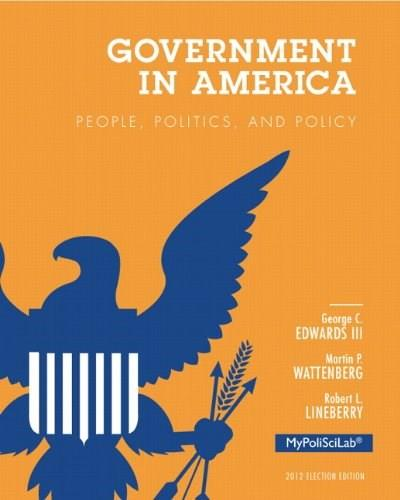 Government in America: People, Politics, and Policy, 2012 Election Edition (16th Edition) 9780205865611