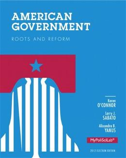 American Government: Roots and Reform, 2012 Election Edition (12th Edition) 9780205865802