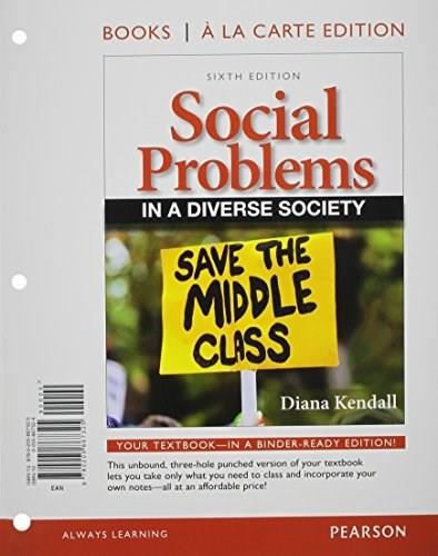Social Problems in a Diverse Society, by Kendall, 6th Books a la Carte Edition 9780205867325