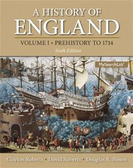 History of England, by Roberts, 6th Edition, Volume 1: Prehistory to 1714 9780205867776