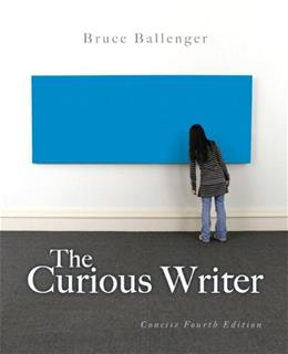 The Curious Writer: Concise Edition (4th Edition) 9780205876648