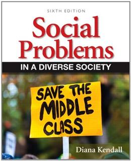 Social Problems in a Diverse Society, by Kendall, 6th Edition 6 PKG 9780205877898
