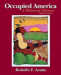 Occupied America: A History of Chicanos (8th Edition) 9780205880843