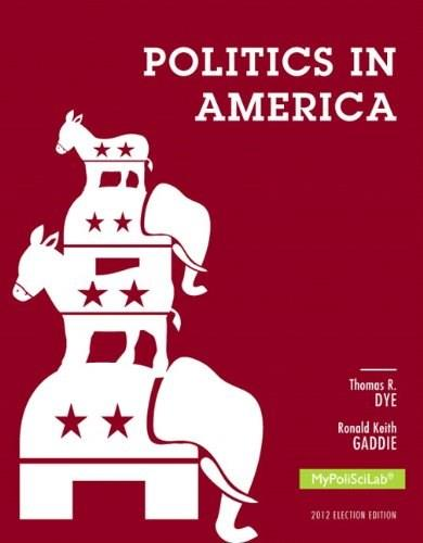 Politics in America: 2012 Election, by Dye,10th Edition 9780205884032