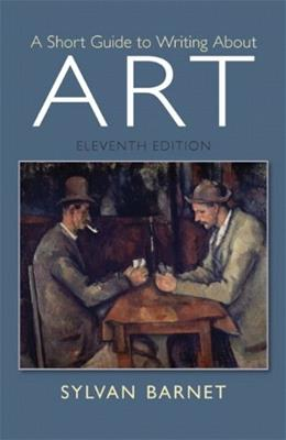 A Short Guide to Writing About Art (11th Edition) 9780205886999