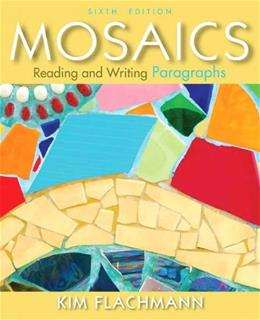 Mosaics: Reading and Writing Paragraphs, by Flachmann, 6th Edition 9780205890545