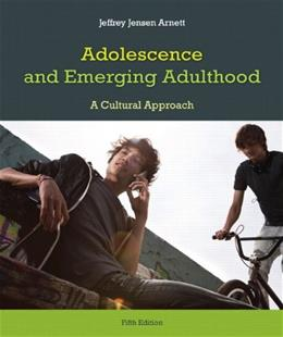 Adolescence and Emerging Adulthood: A Cultural Approach, by Arnett, 5th Edition 9780205892495