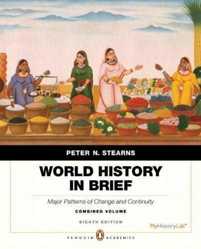 World History in Brief: Major Patterns of Change and Continuity, by Stearns, 8th Combined Volume 8 PKG 9780205896301