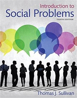Introduction to Social Problems, by Sullivan, 10th Edition 9780205896462