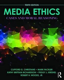 Media Ethics: Cases and Moral Reasoning, by Christians, 10th Edition 9780205897742