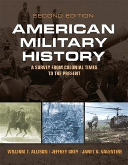American Military History: A Survey From Colonial Times to the Present, by Allison, 2nd Edition 9780205898503