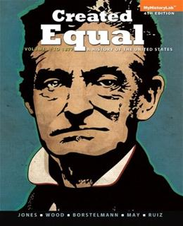 Created Equal: A History of the United States, by Jones, 4th Edition, Volume 1 9780205901333