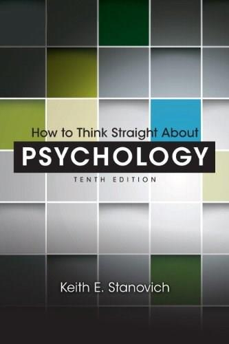 How to Think Straight About Psychology (10th Edition) 9780205914128