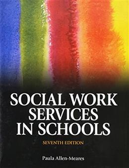 Social Work Services in Schools, by Allen-Meares, 7th Edition 9780205917273