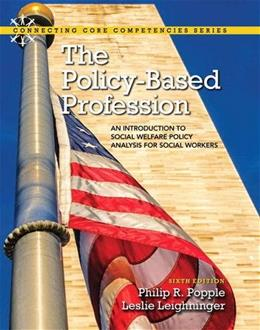 Policy-Based Profession: An Introduction to Social Welfare Policy Analysis for Social Workers, by Popple, 6th Edition 9780205920167