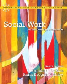 Social Work: An Empowering Profession, by DuBois, 8th Edition 8 PKG 9780205922383