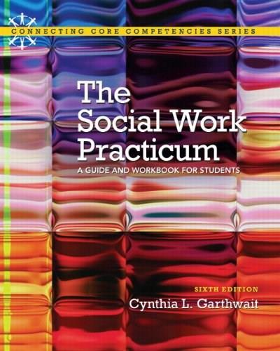 Social Work Practicum: A Guide and Workbook for Students, by Garthwait, 6th Edition 6 PKG 9780205922390