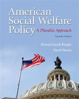 American Social Welfare Policy: A Pluralist Approach, by Karger, 7th Edition 7 PKG 9780205922406