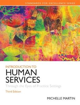 Introduction to Human Services: Through the Eyes of Practice Settings, by Martin, 3rd Edition 3 PKG 9780205922413