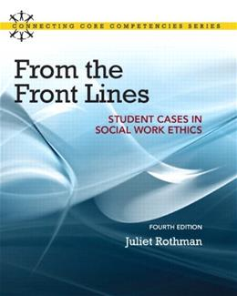 From the Front Lines: Student Cases in Social Work Ethics, by Rothman, 4th Edition 4 PKG 9780205922451