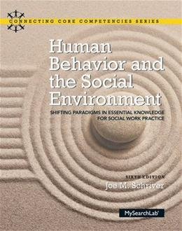 Human Behavior and the Social Environment: Shifting Paradigms in Essential Knowledge for Social Work Practice, by Schriver, 6th Edition 9780205924363