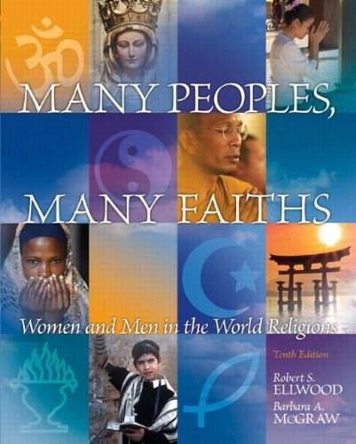 Many Peoples, Many Faiths: Women and Men in the World Religions, by Ellwood, 10th Edition 10 PKG 9780205925582