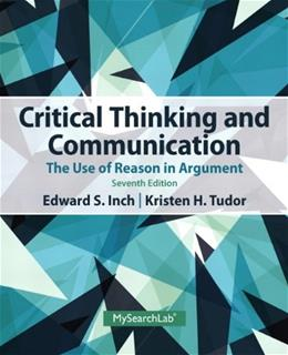 Critical Thinking and Communication: The Use of Reason in Argument, by Inch, 7th Edition 9780205925773