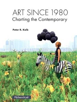Art Since 1980: Charting the Contemporary, by Kalb 9780205935567