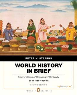 World History in Brief: Major Patterns of Change and Continuity, by Stearns, 8th Penguin Academic Edition, Combined Volume, 9780205939206