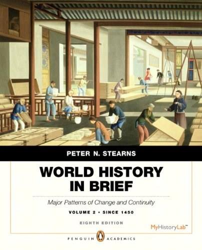World History in Brief: Major Patterns of Change and Continuity, by Stearns, 8th Penguin Academic Edition, Volume 2: Since 1450 9780205939428