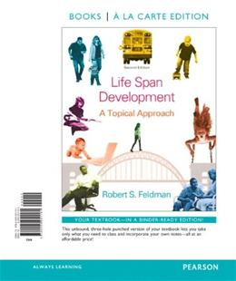 Life Span Development: A Topical Approach, by Feldman, 2nd Books a la Carte Edition 9780205951161
