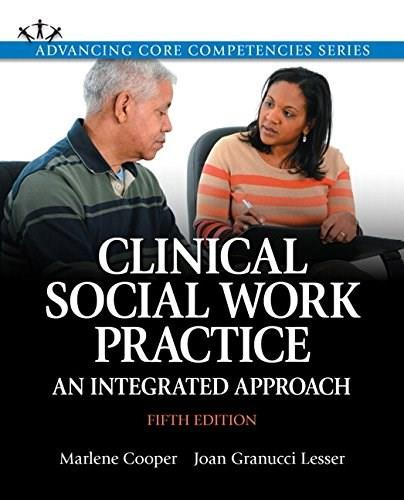 Clinical Social Work Practice: An Integrated Approach (5th Edition) (Advancing Core Competencies) 9780205956371