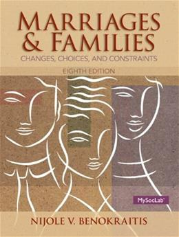 Marriages and Familes: Changes, Choices, and Constraints, by Benokraitis, 8th Edition 8 PKG 9780205957224