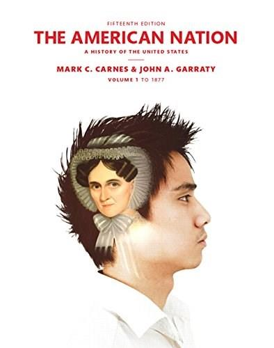 American Nation: A History of the United States, by Carnes, 15th Edition, Volume 1 9780205960972