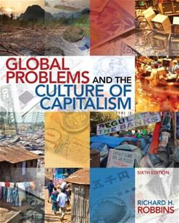 Global Problems and the Culture of Capitalism, by Robbins, 6th Edition 6 PKG 9780205961054