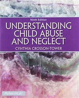 Understanding Child Abuse and Neglect, by Crosson-Tower, 9th Edition 9 PKG 9780205961139