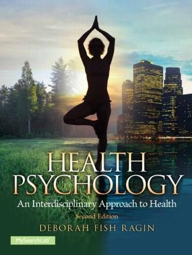 Health Psychology, 2nd Edition: An Interdisciplinary Approach to Health 9780205962952