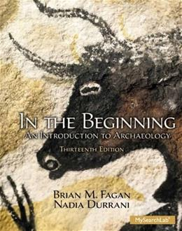 In the Beginning: An Introduction to Archaeology 13 9780205966585