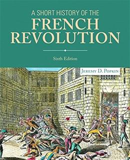 Short History of the French Revolution, by Popkin, 6th Books a la Carte Edition 9780205968459
