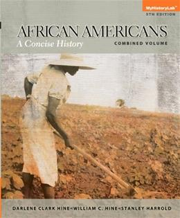 African Americans: A Concise History, Combined Volume (5th Edition) 9780205969067