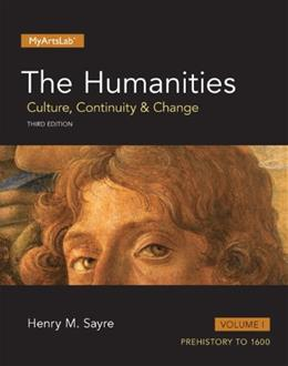 Humanities: Culture, Continuity and Change, by Sayre, 3rd Editon, Volume 1 9780205973132