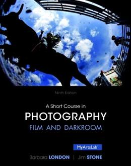 A Short Course in Photography: Film and Darkroom (9th Edition) 9780205982431