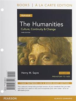 Humanities: Culture, Continuity and Change, by Sayre, 3rd Books a la Carte Edition, Volume 1: Prehistory to 1600 9780205983216
