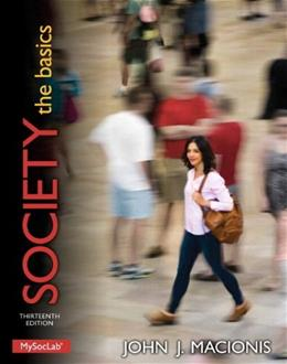 Society: The Basics, by Macionis,13th Edition 13 PKG 9780205983308